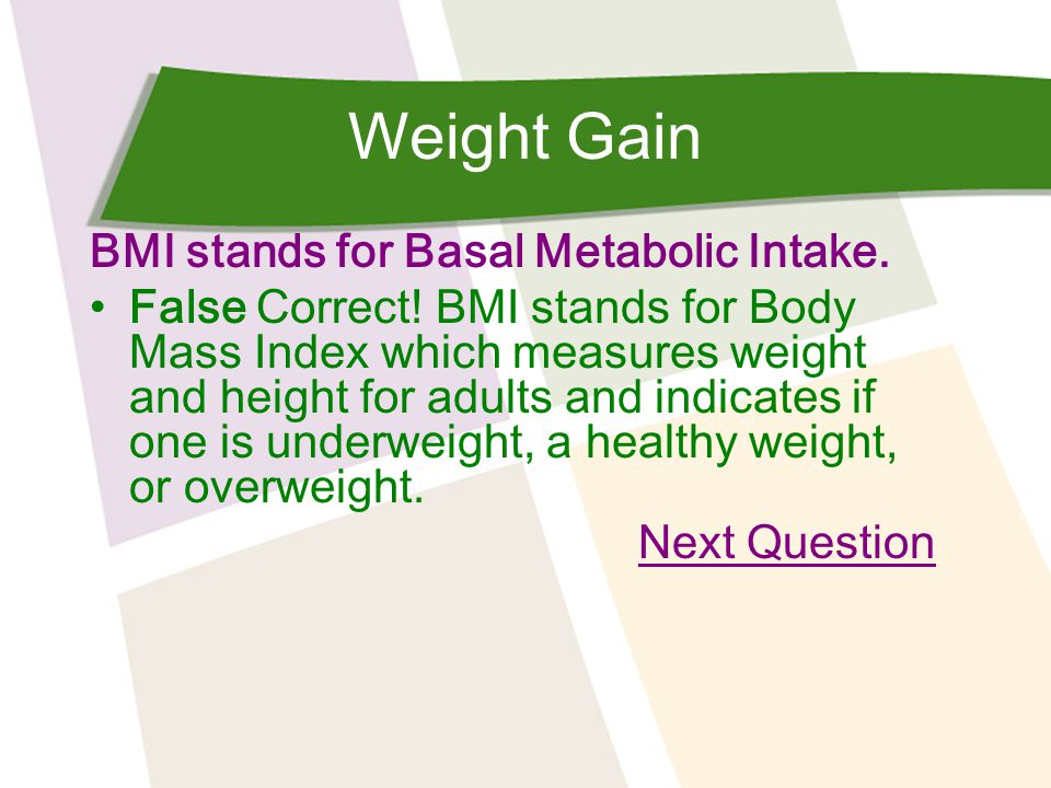 Weight Gain BMI stands for Basal Metabolic Intake.