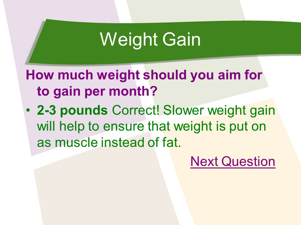 Weight Gain How much weight should you aim for to gain per month.