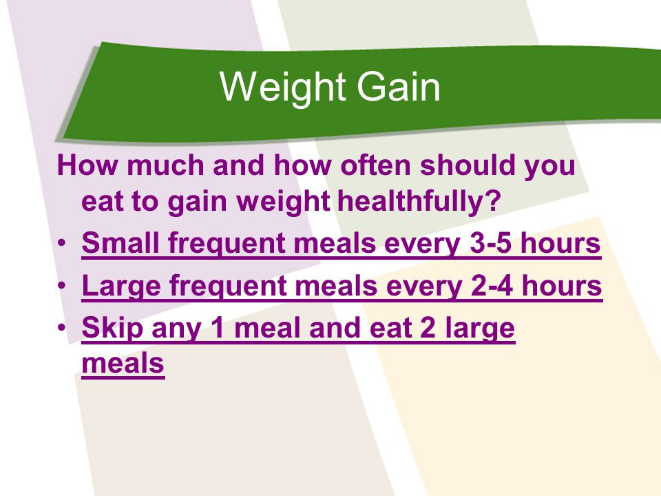 Weight Gain How much and how often should you eat to gain weight healthfully.