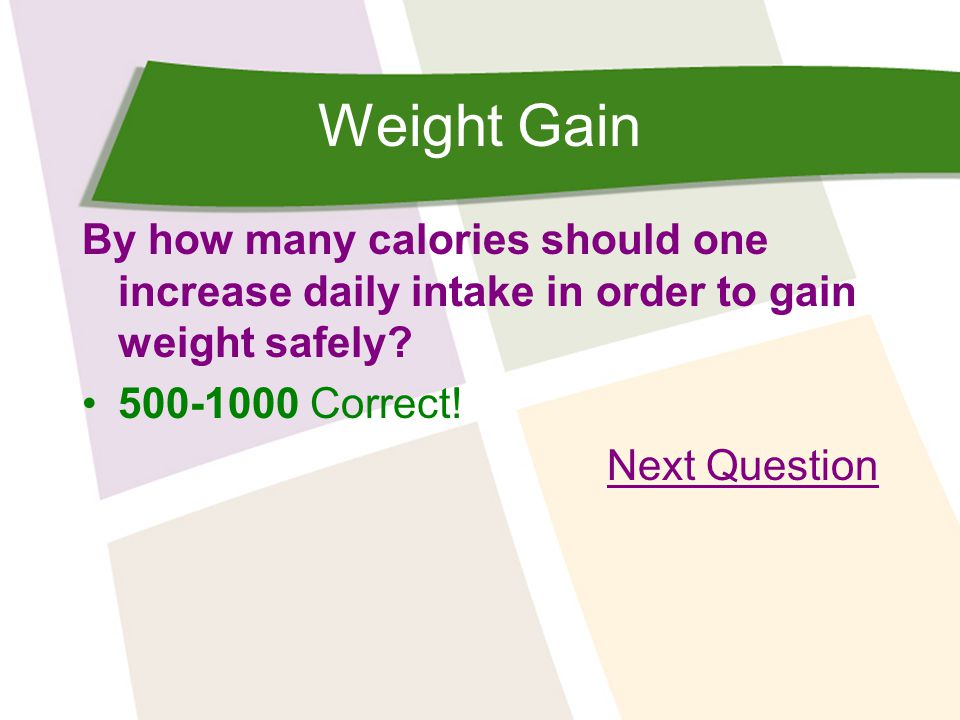 Weight Gain By how many calories should one increase daily intake in order to gain weight safely.