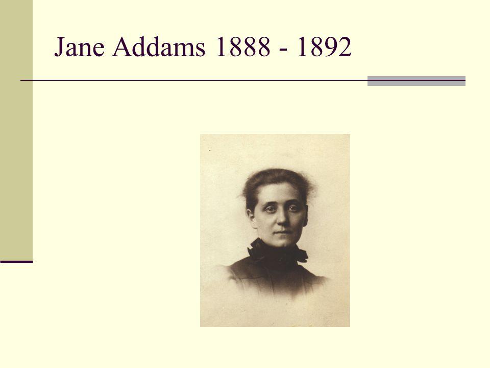 Jane Addams 1888 - 1892