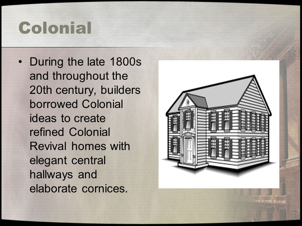Colonial During the late 1800s and throughout the 20th century, builders borrowed Colonial ideas to create refined Colonial Revival homes with elegant