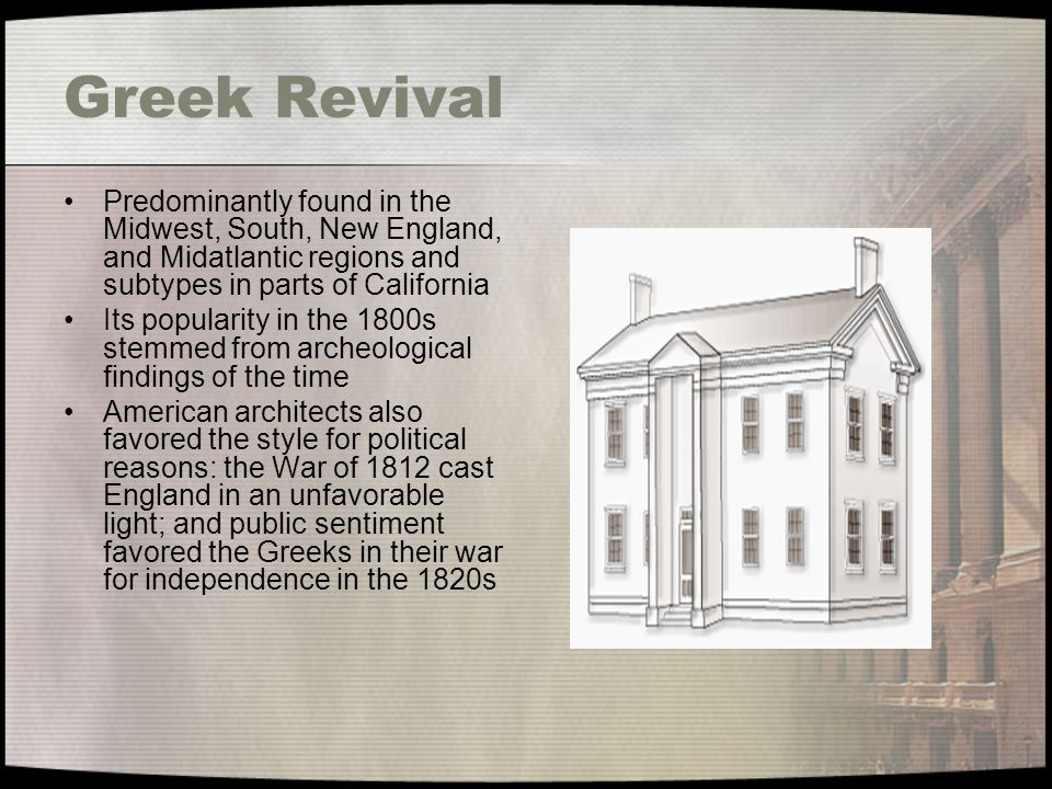 Greek Revival Predominantly found in the Midwest, South, New England, and Midatlantic regions and subtypes in parts of California Its popularity in th