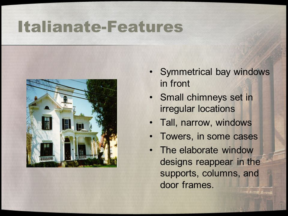 Italianate-Features Symmetrical bay windows in front Small chimneys set in irregular locations Tall, narrow, windows Towers, in some cases The elabora