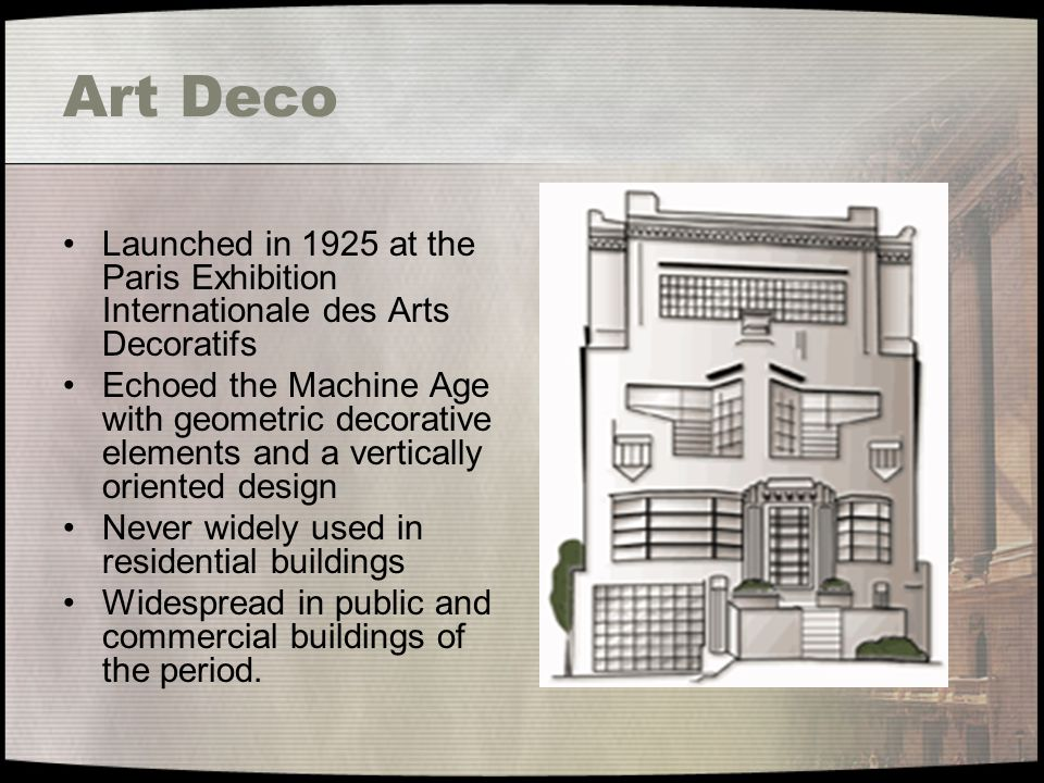 Art Deco Launched in 1925 at the Paris Exhibition Internationale des Arts Decoratifs Echoed the Machine Age with geometric decorative elements and a v