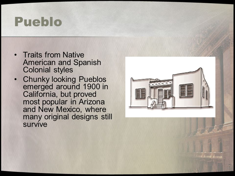 Pueblo Traits from Native American and Spanish Colonial styles Chunky looking Pueblos emerged around 1900 in California, but proved most popular in Ar