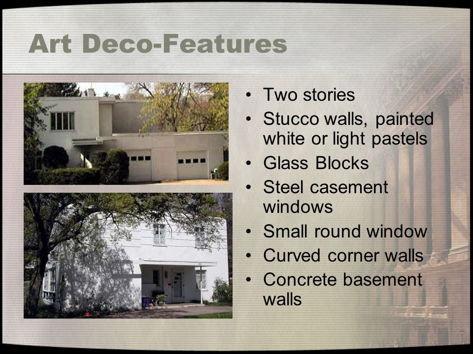 Art Deco-Features Two stories Stucco walls, painted white or light pastels Glass Blocks Steel casement windows Small round window Curved corner walls