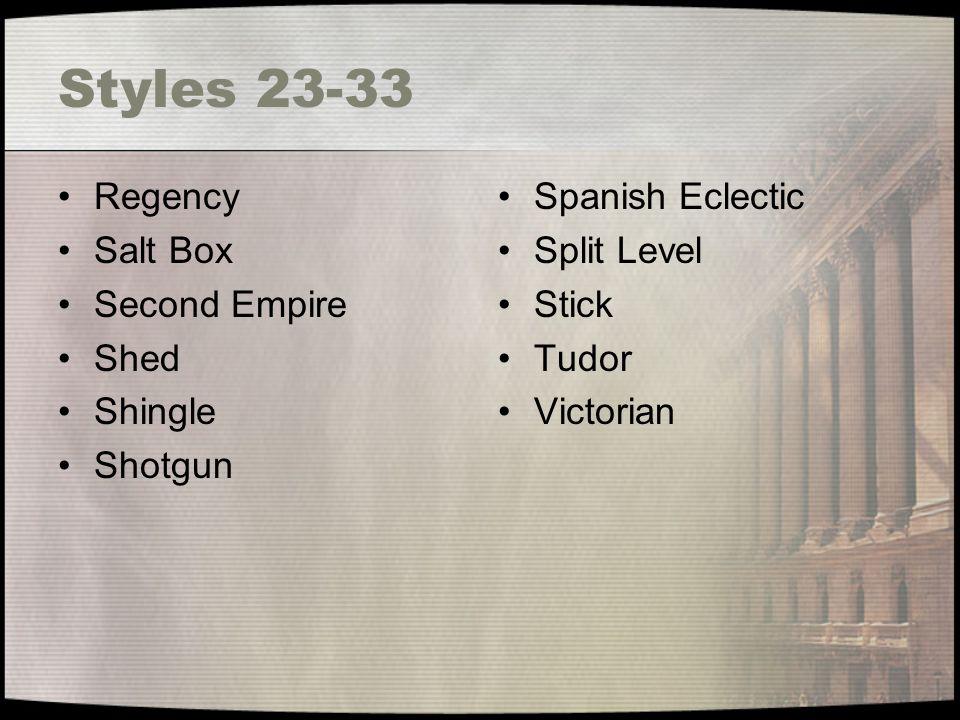 Styles 23-33 Regency Salt Box Second Empire Shed Shingle Shotgun Spanish Eclectic Split Level Stick Tudor Victorian