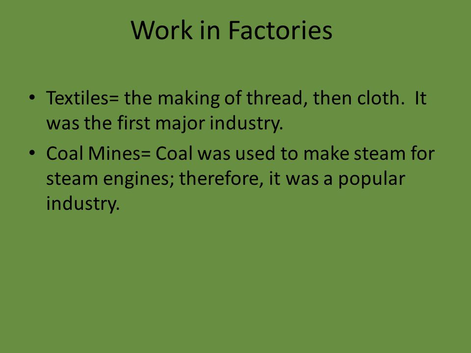 Work in Factories Textiles= the making of thread, then cloth.