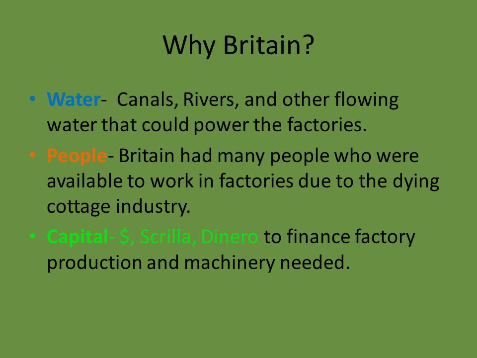 Why Britain. Water- Canals, Rivers, and other flowing water that could power the factories.