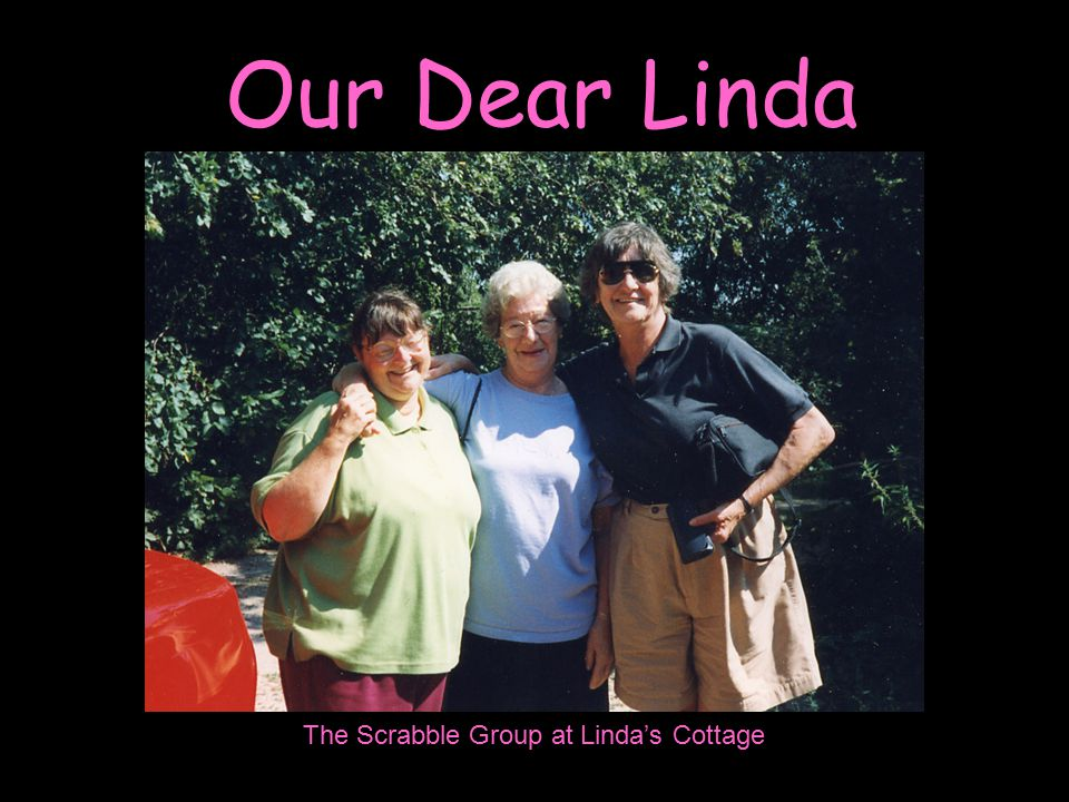 Our Dear Linda The Scrabble Group at Linda's Cottage