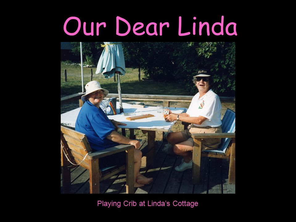 Our Dear Linda Playing Crib at Linda's Cottage