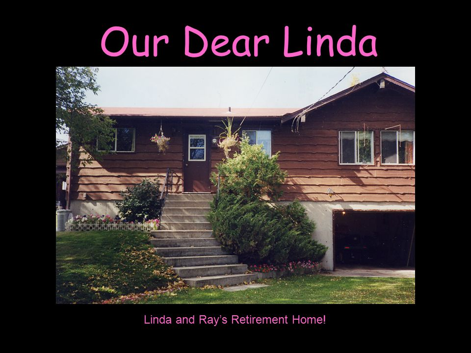 Our Dear Linda Linda and Ray's Retirement Home!