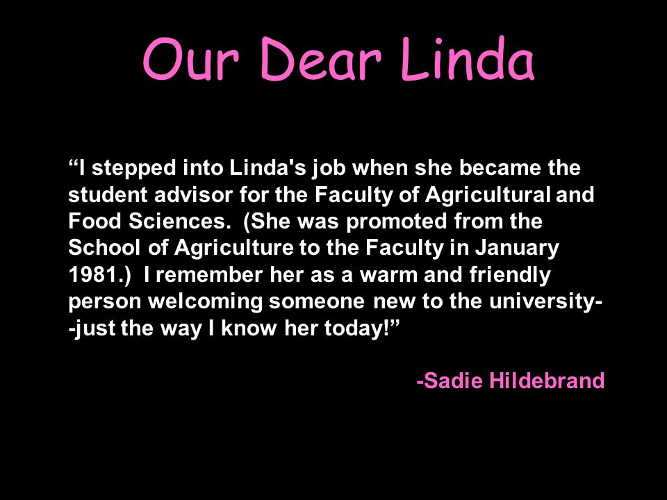 Our Dear Linda I stepped into Linda s job when she became the student advisor for the Faculty of Agricultural and Food Sciences.