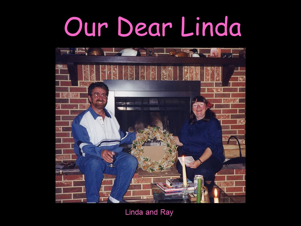 Our Dear Linda Linda has the unique gift of not only celebrating her co-workers' joys and triumphs, but recognizing and reaching out to us when we are tired, frustrated and at our wits' end.
