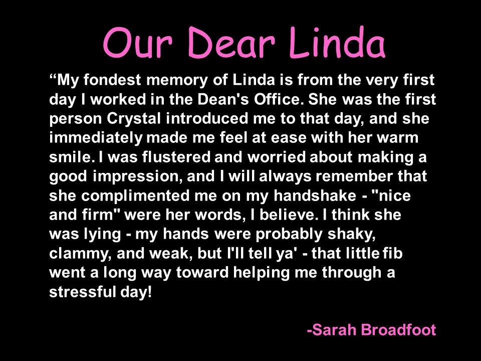 Our Dear Linda My fondest memory of Linda is from the very first day I worked in the Dean s Office.