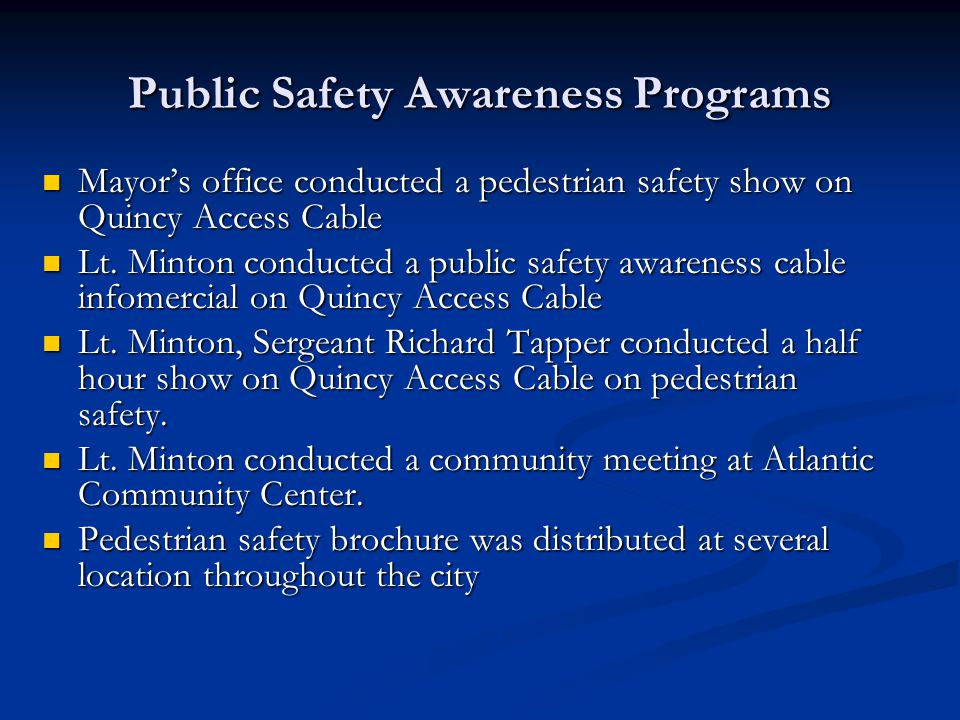 Public Safety Awareness Programs Mayor's office conducted a pedestrian safety show on Quincy Access Cable Mayor's office conducted a pedestrian safety show on Quincy Access Cable Lt.