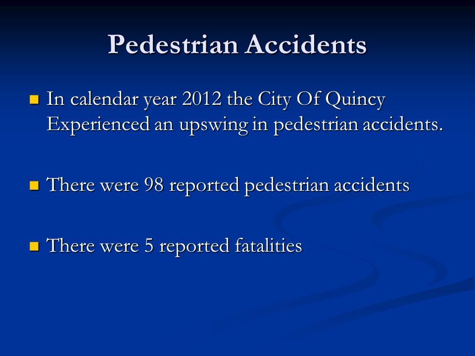 Pedestrian Accidents In calendar year 2012 the City Of Quincy Experienced an upswing in pedestrian accidents.