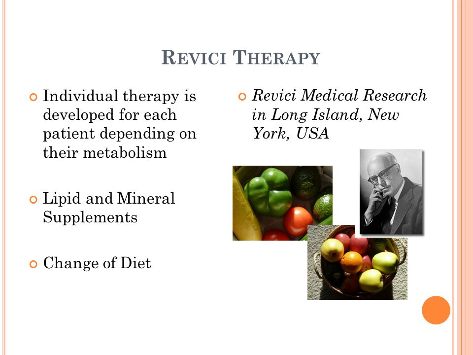 R EVICI T HERAPY Individual therapy is developed for each patient depending on their metabolism Lipid and Mineral Supplements Change of Diet Revici Medical Research in Long Island, New York, USA
