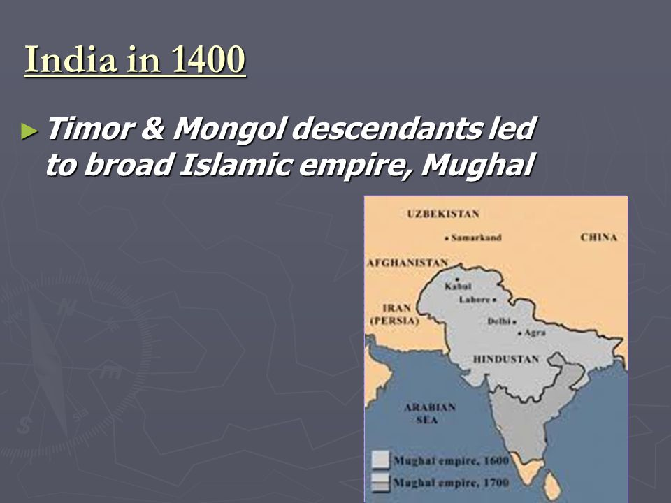 India in 1400 ► Timor & Mongol descendants led to broad Islamic empire, Mughal