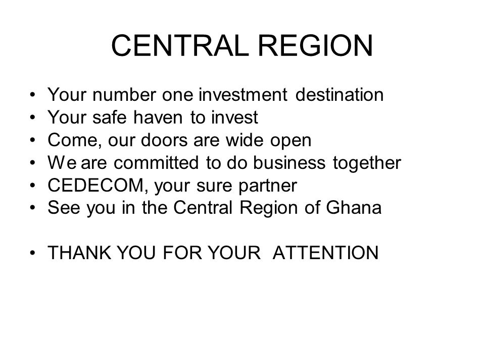 CENTRAL REGION Your number one investment destination Your safe haven to invest Come, our doors are wide open We are committed to do business together