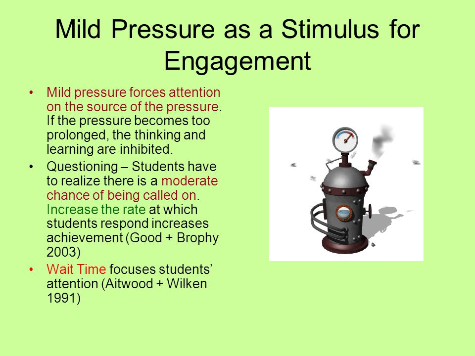 Mild Pressure as a Stimulus for Engagement Mild pressure forces attention on the source of the pressure. If the pressure becomes too prolonged, the th