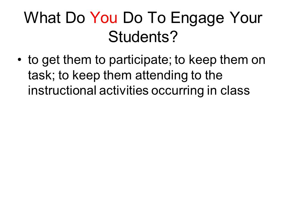 What Do You Do To Engage Your Students.