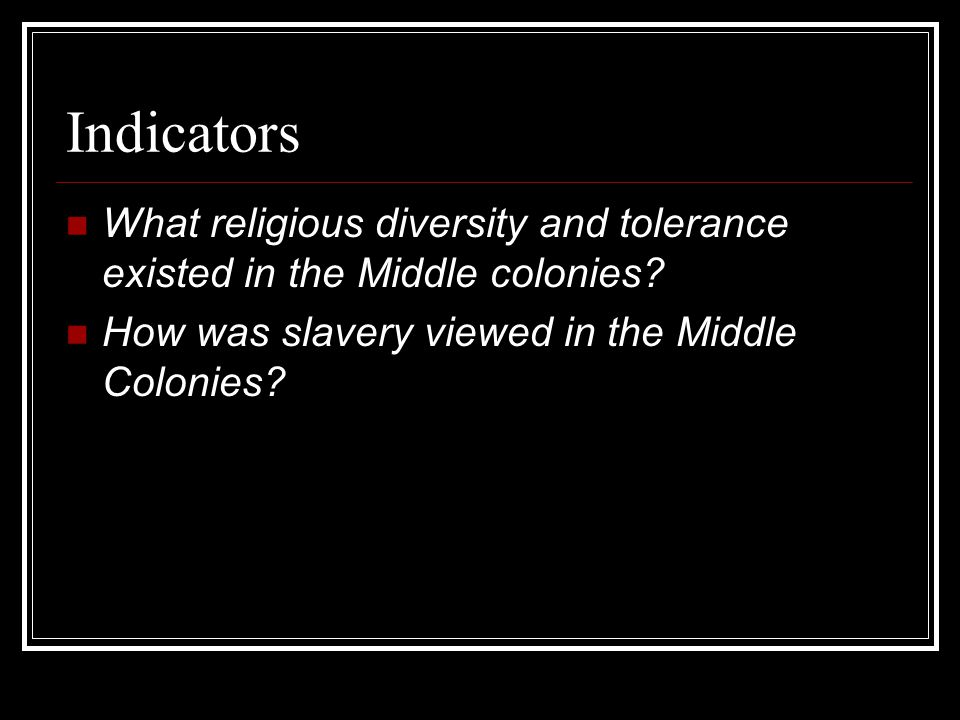 Indicators What religious diversity and tolerance existed in the Middle colonies.