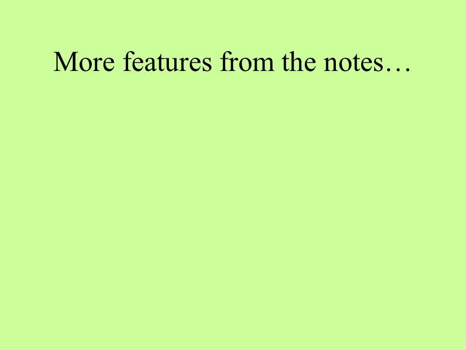 More features from the notes…