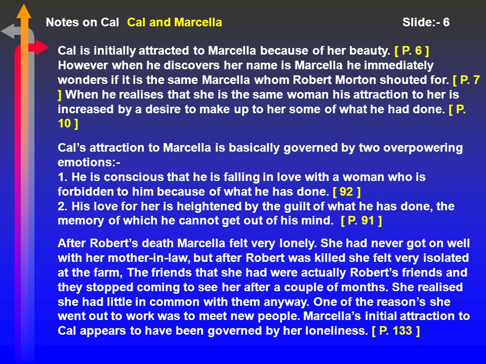 Notes on Cal Slide:- 6 Cal and Marcella Cal is initially attracted to Marcella because of her beauty.