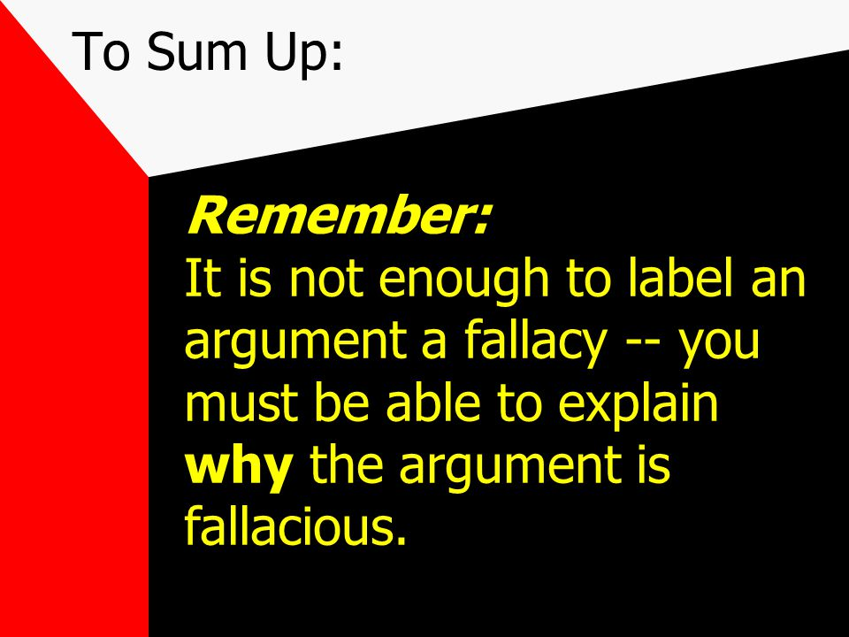 To Sum Up: an argument is not a fight; it is an attempt to show evidence in support of a position or belief an informal fallacy is an argument with pr
