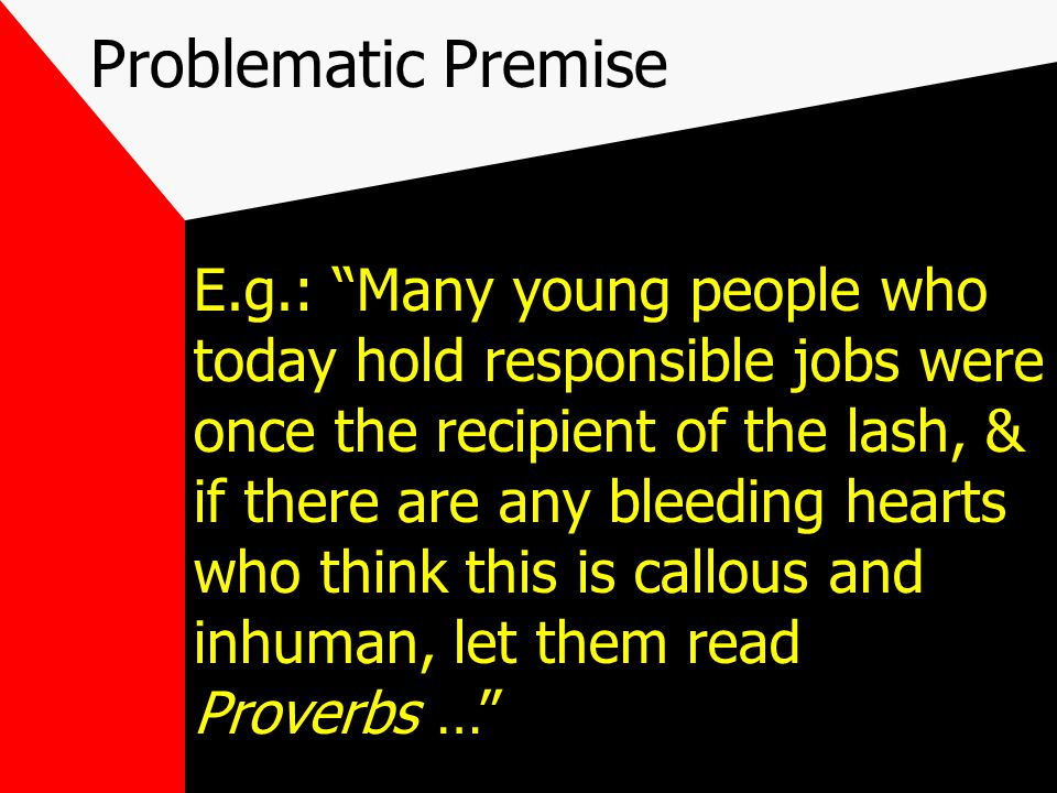 Problematic Premise (acceptable?) Each premise of an argument should be defended, unless it is already clearly true because it is common knowledge, or