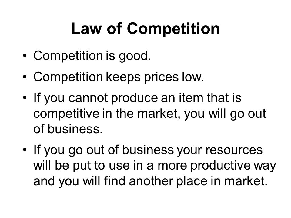Law of Competition Competition is good. Competition keeps prices low.