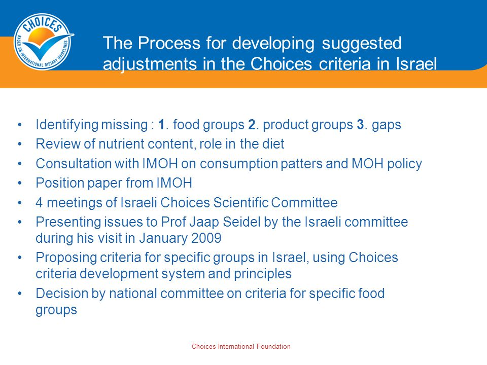 Choices International Foundation The Process for developing suggested adjustments in the Choices criteria in Israel Identifying missing : 1.