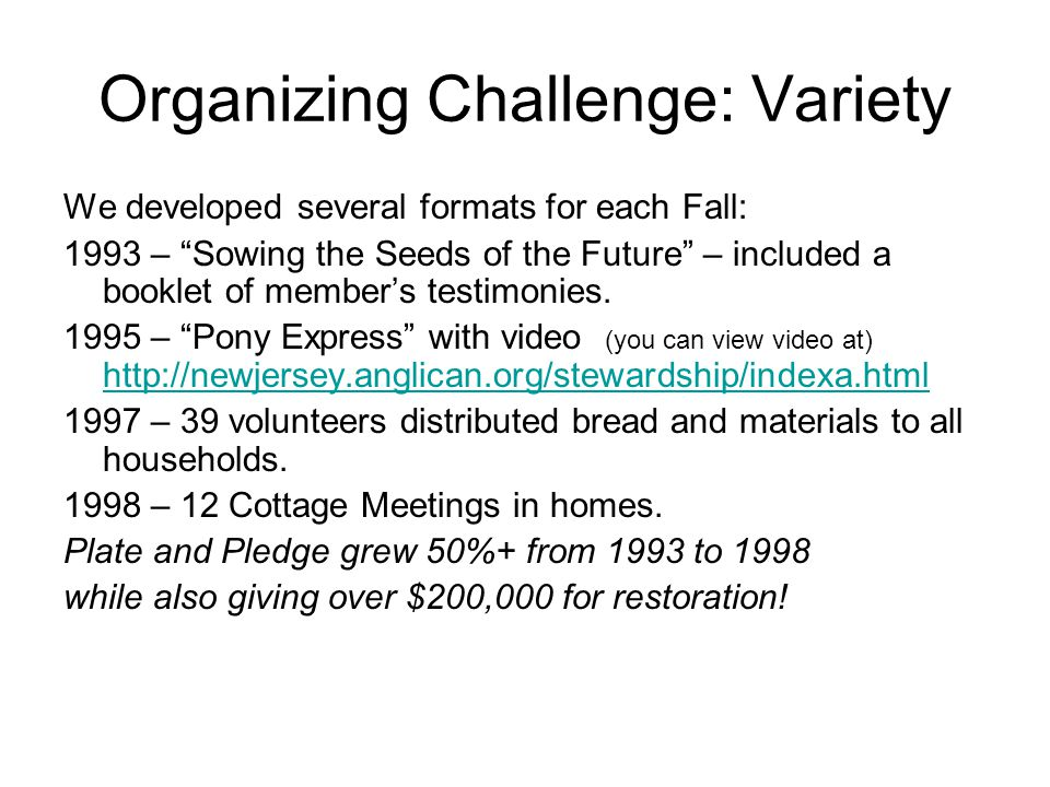 Organizing Challenge: Variety We developed several formats for each Fall: 1993 – Sowing the Seeds of the Future – included a booklet of member's testimonies.