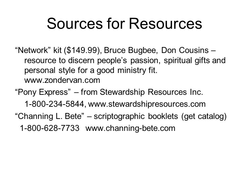 Sources for Resources Network kit ($149.99), Bruce Bugbee, Don Cousins – resource to discern people's passion, spiritual gifts and personal style for a good ministry fit.