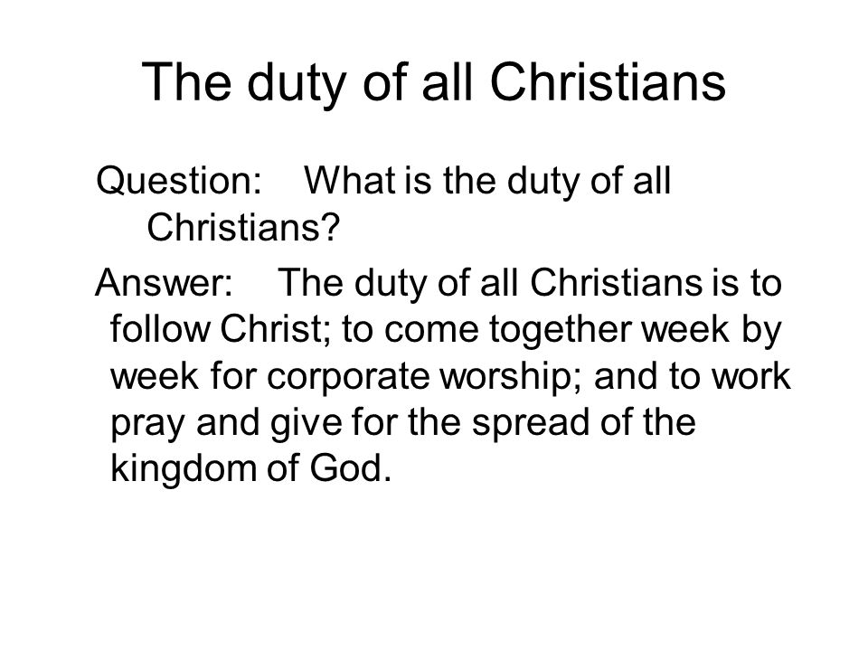 The duty of all Christians Question: What is the duty of all Christians.