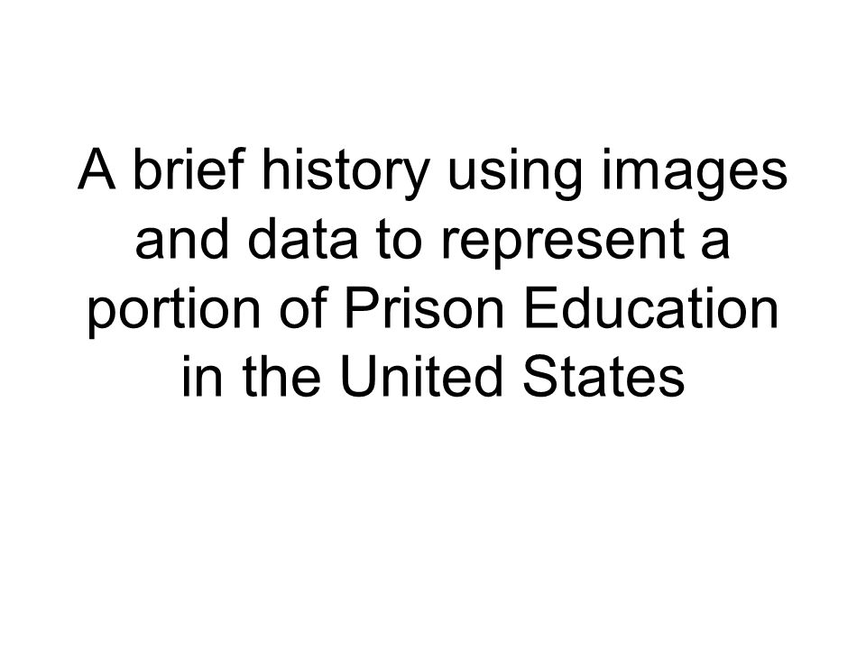 A brief history using images and data to represent a portion of Prison Education in the United States