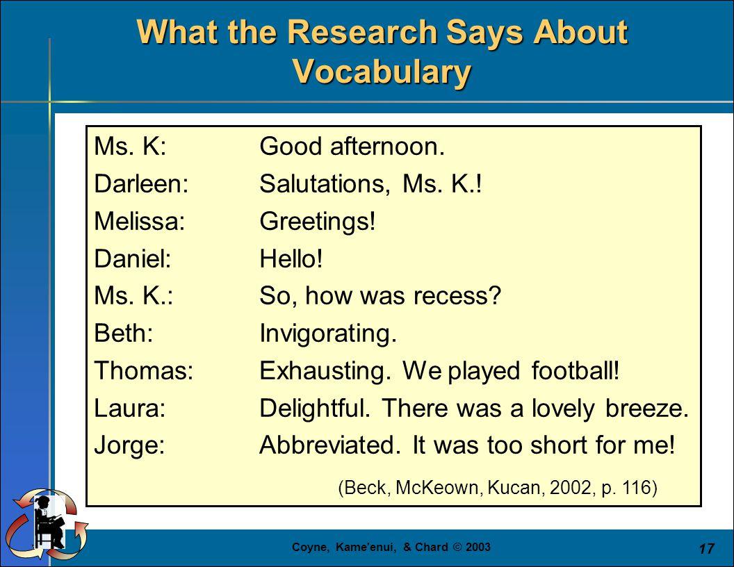 Coyne, Kame'enui, & Chard © 2003 17 Ms. K: Good afternoon. Darleen: Salutations, Ms. K.! Melissa: Greetings! Daniel: Hello! Ms. K.: So, how was recess