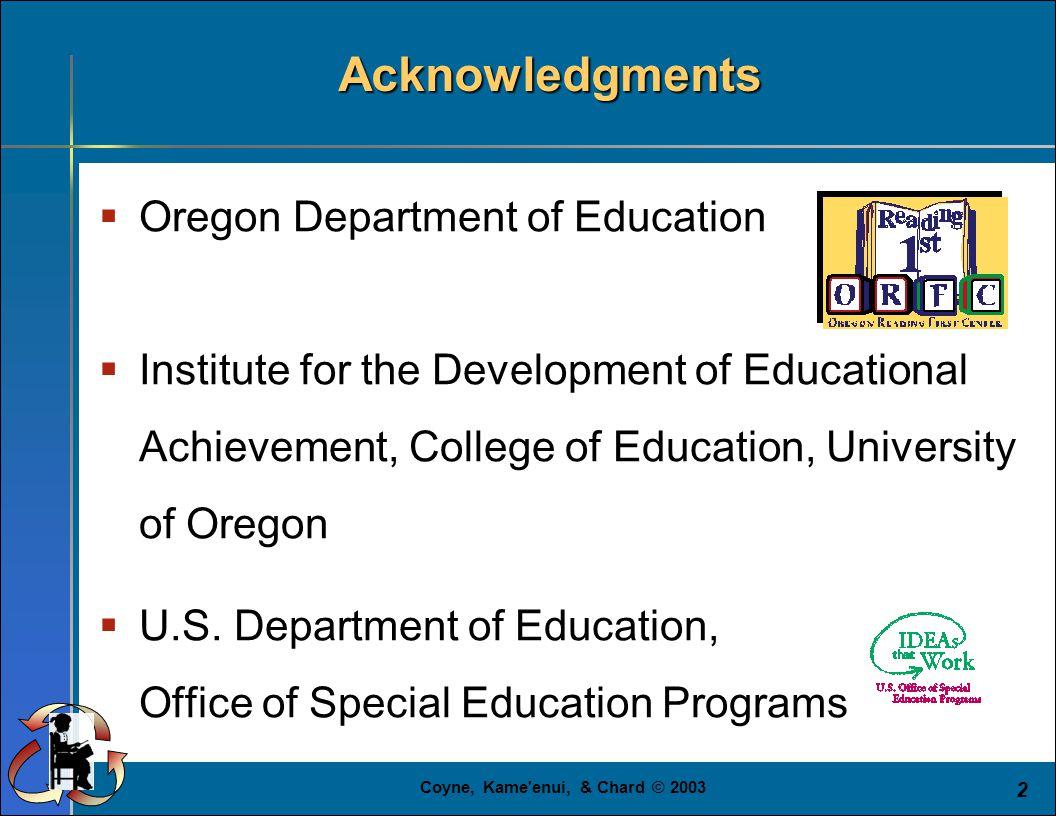 Coyne, Kame enui, & Chard © 2003 2  Oregon Department of Education  Institute for the Development of Educational Achievement, College of Education, University of Oregon  U.S.