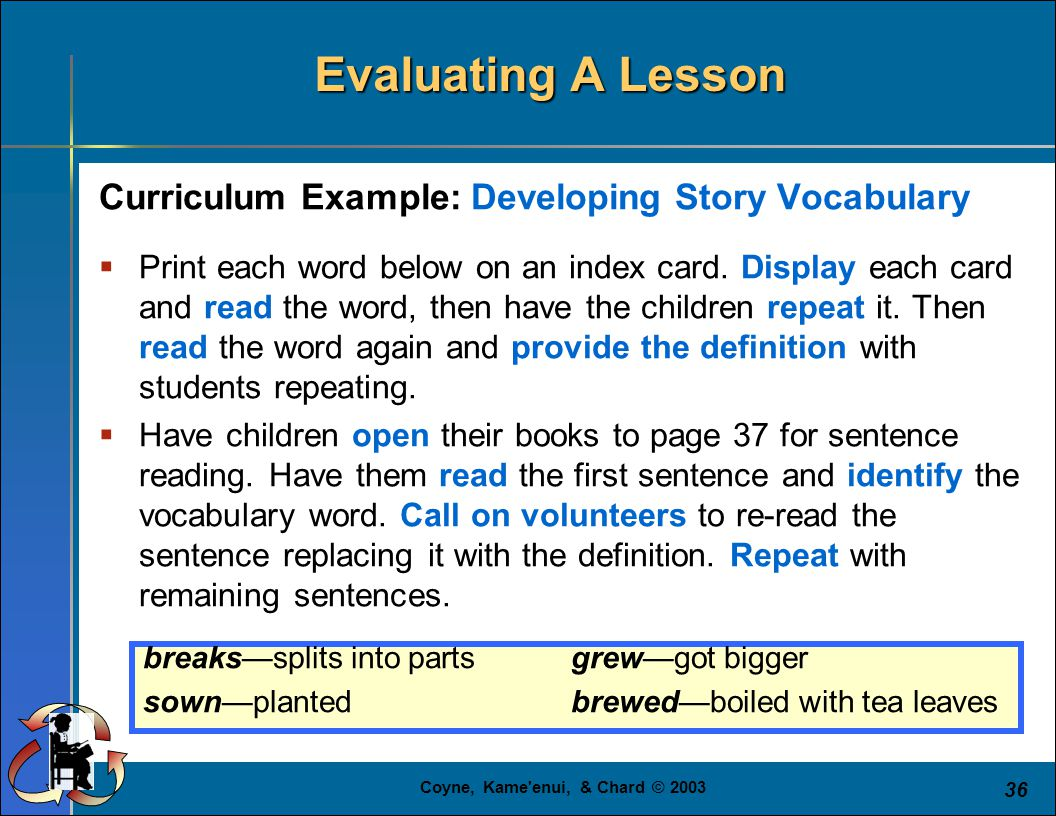 Coyne, Kame enui, & Chard © 2003 36 Curriculum Example: Developing Story Vocabulary  Print each word below on an index card.