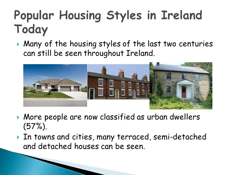  Many of the housing styles of the last two centuries can still be seen throughout Ireland.