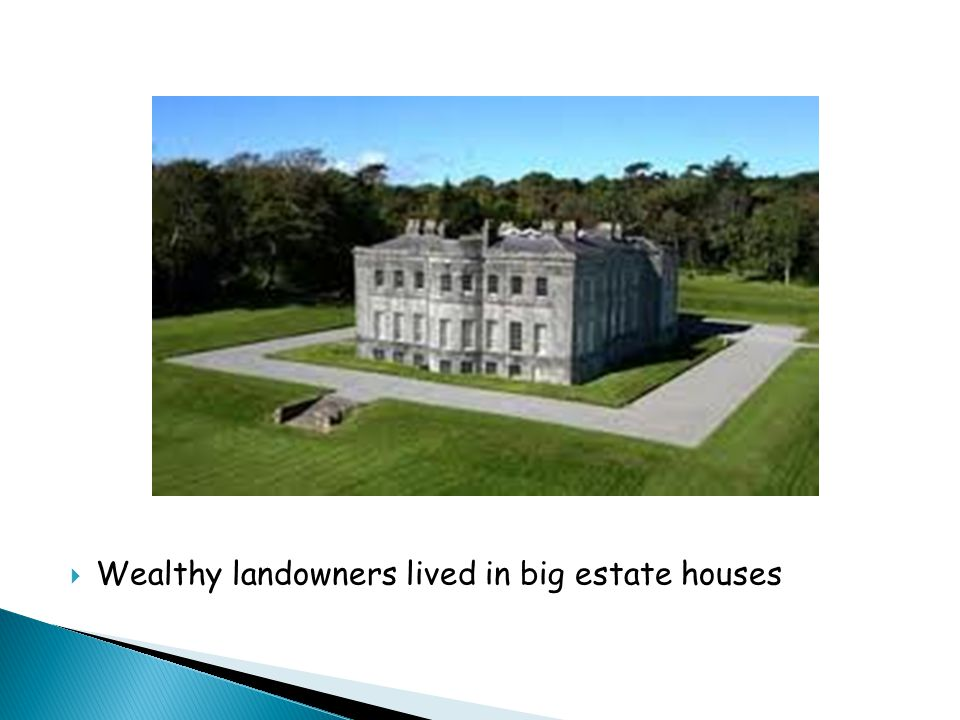  Wealthy landowners lived in big estate houses