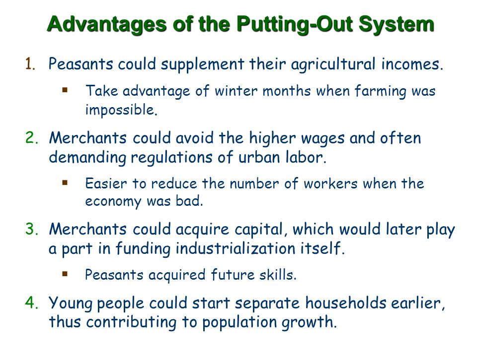 Advantages of the Putting-Out System 1.Peasants could supplement their agricultural incomes.  Take advantage of winter months when farming was imposs