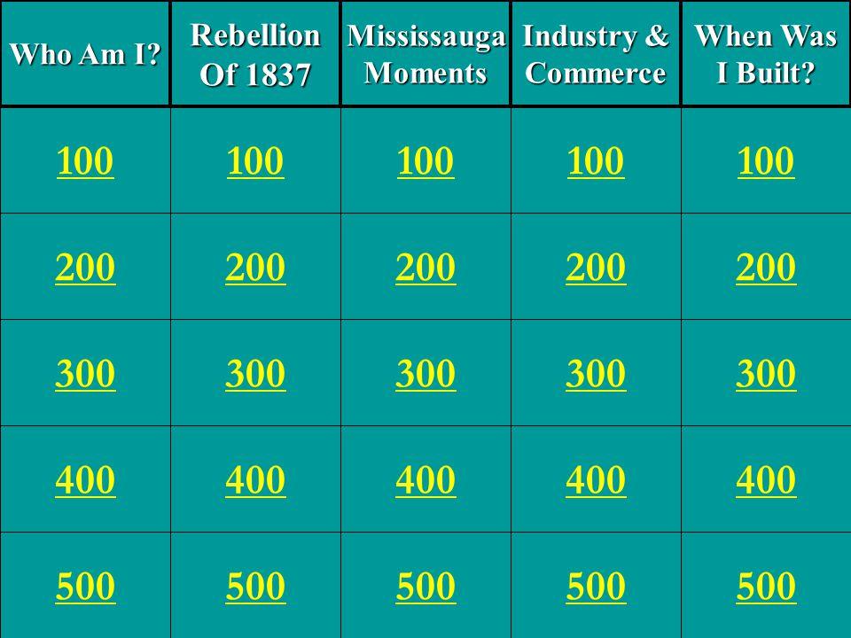 200 300 400 500 100 200 300 400 500 100 200 300 400 500 100 200 300 400 500 100 200 300 400 500 100 Who Am I? Rebellion Of 1837 MississaugaMoments Ind
