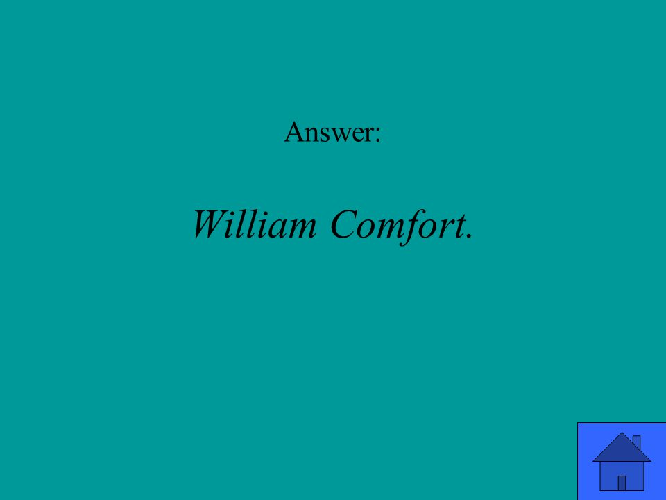 Answer: William Comfort.