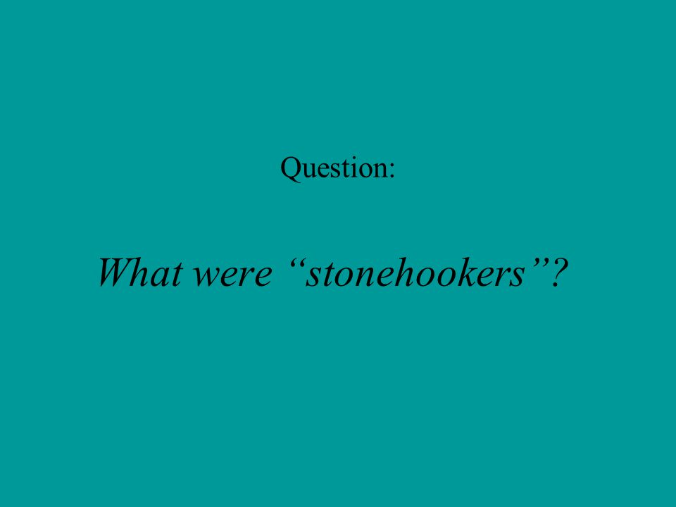 Question: What were stonehookers