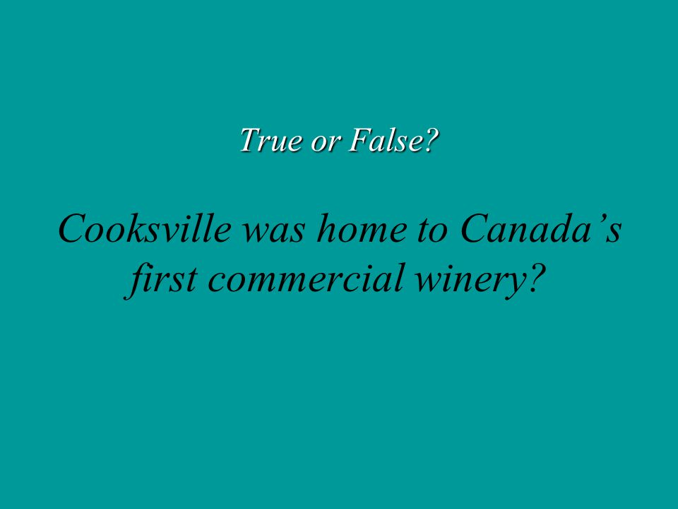 True or False Cooksville was home to Canada's first commercial winery