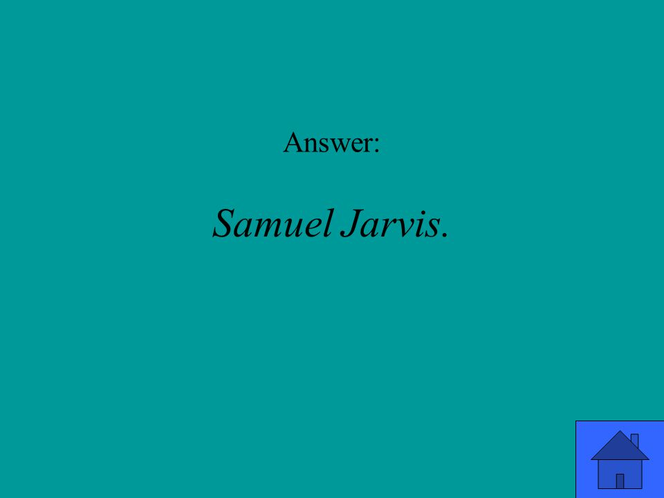 Answer: Samuel Jarvis.