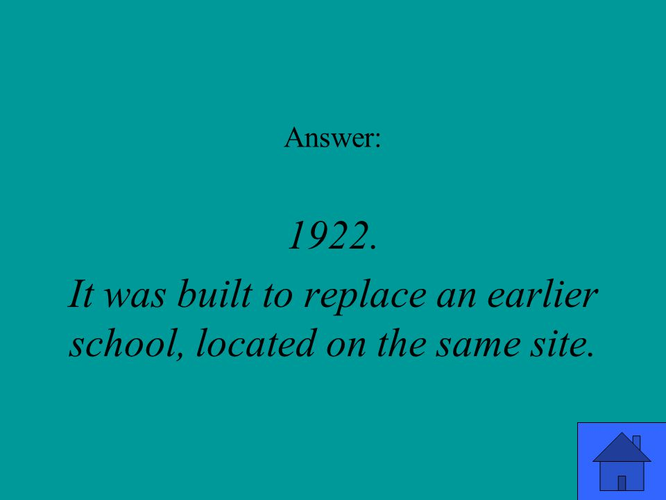Answer: 1922. It was built to replace an earlier school, located on the same site.